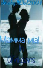 Mamma Mia (in Afrikaans)//✔ by BabyDol2001