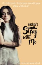 Stay with Me (Camren Oneshot) by nachxv