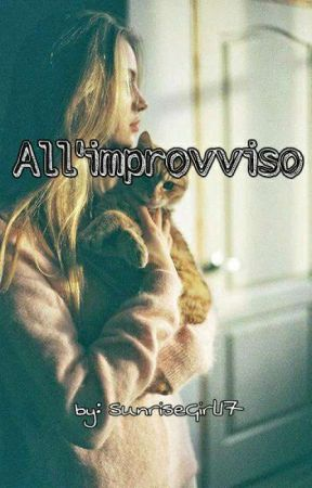 All'improvviso by SunriseGirl17