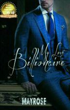 My Love Billionaire [SUDAH DITERBITKAN] by May_Rose22