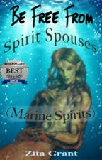 Be Free From Spirit Spouses (Marine Spirits) by ZitaG_Author