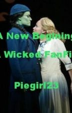 A New Beginning (a Wicked Fanfic) by piegirl23