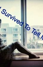 I survived to tell my story ...... by AngelHeart87