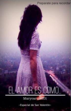 El Amor Es Como... by Marycarmen01