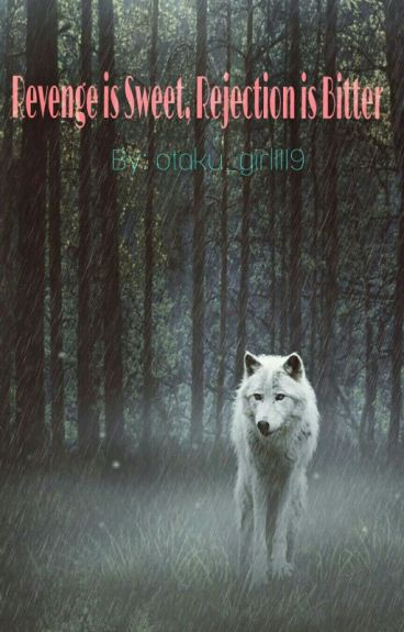Revenge is Sweet, Rejection is Bitter-Book 1 of the Elemental Wolf trilogy