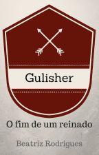 Gulisher - O fim de um reinado by BiaRodz