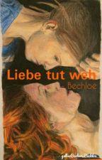 Liebe tut weh - Bechloe by gelberBecher_Bechloe