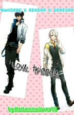 ;Love Triangle!; tsundere x reader x deredere ~completed~ by AliceBunnyGirl