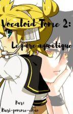 Vocaloid. Tome 2: Le parc aquatique. by Kuri-pomme-chan