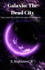 Galaxio: The Dead City (Book #2) by X_Nightsteel_X