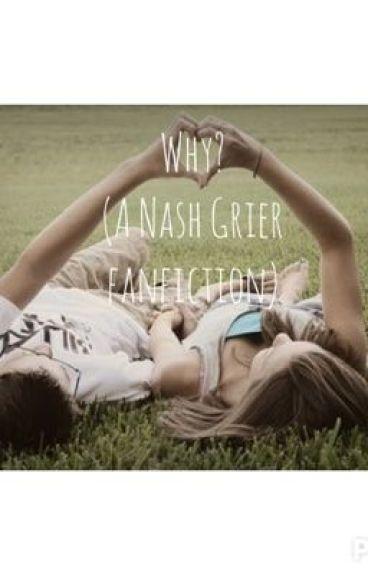 Why? (A Nash Grier fanfiction)