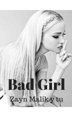 Bad Girl  (Zayn Malik y tu) by Aniuskhazx