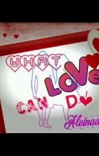 What Love Can Do by ladyAleinad_07