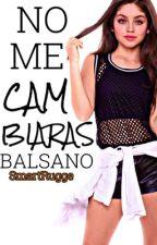 No Me Cambiarás, Balsano [Terminada] by SmartRugge
