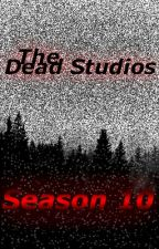 The Dead Studios: Season 10 by -The_Unknown_Writer-