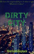 Dirty City [EDITING] by SherlockEdogawa