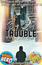 Big City Trouble | BC Trilogy #3 by peneloperaywrites