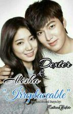 IRREPLACEABLE (Dexter and Alisha) by ZetrocYdur