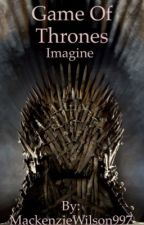 Game Of Thrones Imagines by MackenzieWilson997