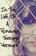 In The Life OF A Runaway Teenage Werewolf (On Hold) by One_Anxiety