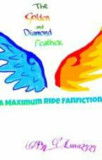 The Golden and Diamond Feather ( A Maximum Ride ; FanFiction) by Luna2424