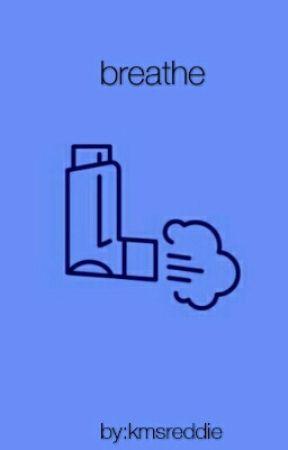 breathe | reddie by kmsreddie