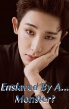 Enslaved By A... Monster? (Monsta X fanfic) Book #1 Monster Series by pop_lunabug3