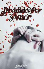 Dividido Por Amor [gay] by gardy09
