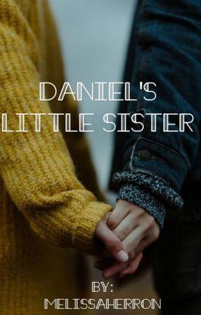 DANIEL'S LITTLE SISTER! ➖ZACH HERRON [COMPLETED] by MelissaHerron