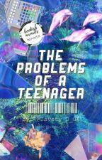 Проблемите на един тийнейджър (чаве)  by DontWriteOnThisPage