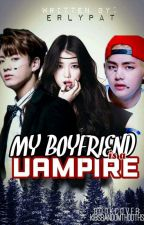 My boyfriend is a VAMPIRE [BLUE S.O.V]. {COMPLETED & RE-EDITING} by erlypat