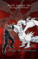 Battle against the D(ragon)Virus!(Leon Kennedy x Female! Reshiram OC) by BlazetheReshiram