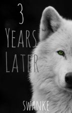 3 Years Later by swanke