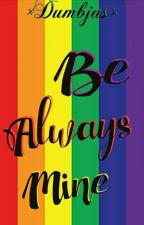 Be Always Mine (BAM)GxG [ON GOING] by dumbjas