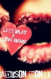 Lets Play a Love Game. by Madison_Dontell