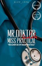 Mr. Doctor untuk Miss Practical by Riff_Iffa