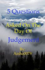 5 questions asked on the Day of Judgement  by Aisha0078