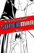 Screw Lois Lane, Superman Is Mine (BoyxBoy) by lilvampirequeen00