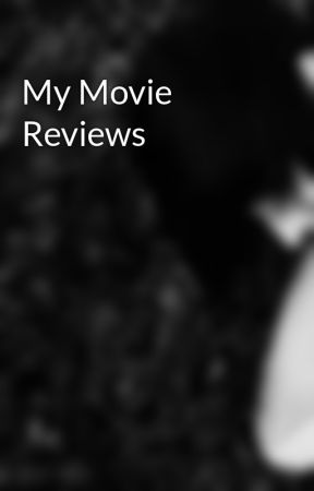 My Movie Reviews by ChasingMyDreams