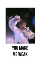 You make me weak (21+) (COMPLETE) editing in process ✔️ by jungkook12345667