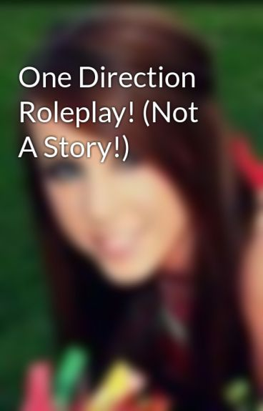 One Direction Roleplay! (Not A Story!) by DanceLikeForever