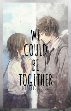 We Could Be Together by Kyle_ielle