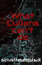 What Cullens can't do by siriusthebestblack