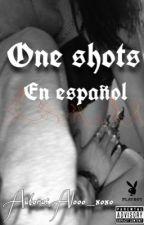 one shots En Español by Alooo_xoxo