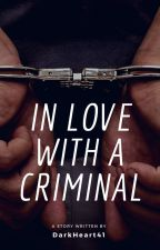I'm in love with a criminal by Shusakamakifan471