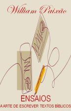 Ensaios - A Arte de Escrever Textos Bíblicos by williampaixao