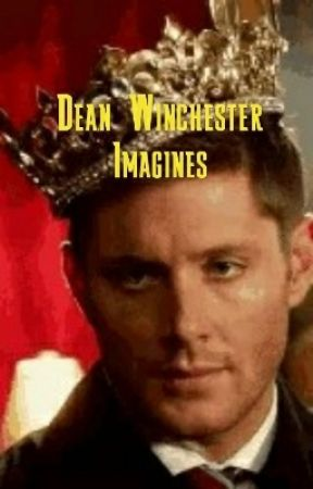 Dean Winchester Imagines - shrunk - Wattpad