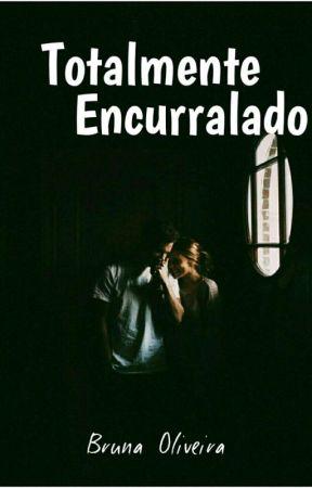 Totalmente Encurralados. by Lia_Bruna