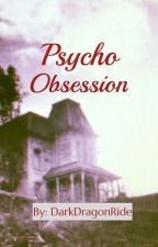 Psycho Obsession (Completed) by DarkDragonRider