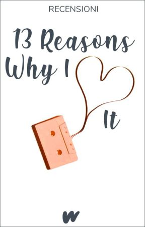 Recensioni ✾ 13 reasons why I love it by FanfictionIT